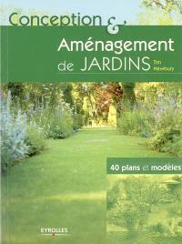 Conception & aménagement de jardins : 40 plans et modèles