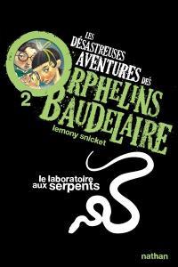 Les désastreuses aventures des orphelins Baudelaire. Volume 2, Le laboratoire aux serpents