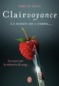 Clairvoyance. Volume 1, La maison de l'ombre
