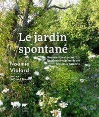 Le jardin spontané : reconnaître et accueillir les plantes vagabondes et les semis naturels