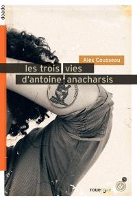 Les trois vies d'Antoine Anacharsis