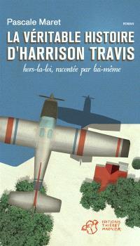 La véritable histoire d'Harrison Travis, hors-la-loi, racontée par lui-même
