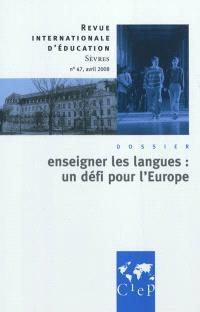 Revue internationale d'éducation. n° 47, Enseigner les langues : un défi pour l'Europe