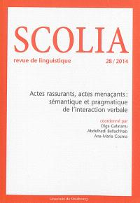 Scolia. n° 28, Actes rassurants, actes menaçants : sémantique et pragmatique de l'interaction verbale