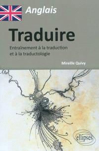 Traduire : entraînement à la traduction et à la traductologie