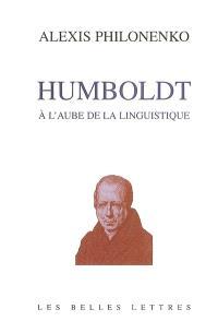 Wilhelm von Humboldt ou L'aurore de la linguistique