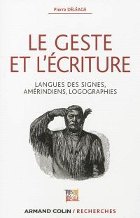 Le geste et l'écriture : langue des signes, Amérindiens, logographies