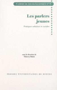 Cahiers de sociolinguistique. n° 9, Les parlers jeunes : pratiques urbaines et sociales
