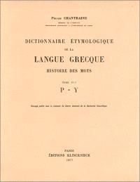 Dictionnaire étymologique de la langue grecque : histoire des mots. Volume 4-1, P à Y