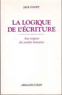 La Logique de l'écriture : aux origines des sociétés humaines