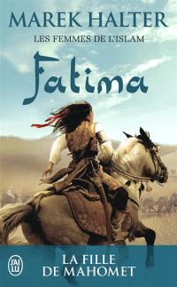 Les femmes de l'islam. Volume 2, Fatima : la fille de Mahomet