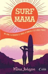 Surf mama : une femme à la recherche de l'amour, du bonheur et de la vague parfaite