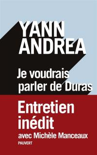 Je voudrais parler de Duras : entretien avec Michèle Manceaux