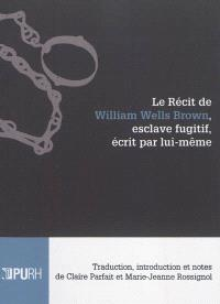Le récit de William Wells Brown, esclave fugitif, écrit par lui-même