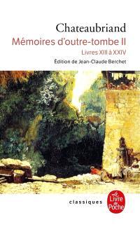 Mémoires d'outre-tombe. Volume 2, Livres XIII à XXIV