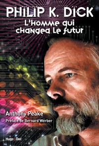 Philip K. Dick : l'homme qui changea le futur