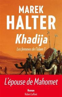 Les femmes de l'islam. Volume 1, Khadija