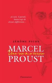 Marcel Proust : une vie à s'écrire