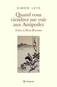 Quand vous viendrez me voir aux antipodes : lettres à Pierre Boncenne