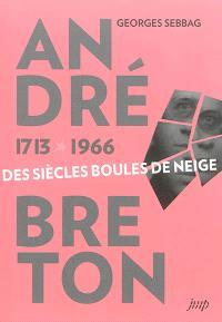 André Breton 1713-1966 : des siècles boules de neige
