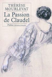 La passion de Claudel : la vie de Rosalie Scibor-Rylska : biographie