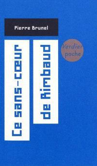 Ce sans-coeur de Rimbaud : essai de biographie intérieure