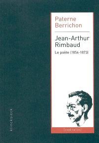 Jean-Arthur Rimbaud : le poète (1854-1873)