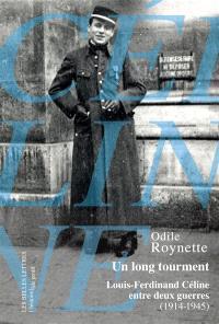 Un long tourment : Louis-Ferdinand Céline entre deux guerres, 1914-1945
