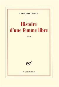 Histoire d'une femme libre : récit