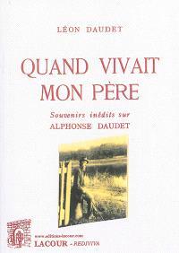 Quand vivait mon père : souvenirs inédits sur Alphonse Daudet