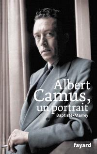 Albert Camus, un portrait. Suivi de 29 lettres inédites