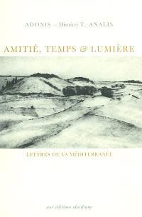 Amitié, temps et lumière : lettres de la Méditerranée