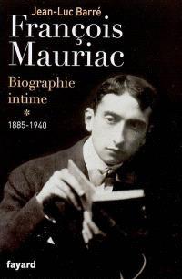 François Mauriac : biographie intime. Volume 1, 1885-1940