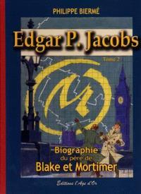 Edgar P. Jacobs : biographie du père de Blake et Mortimer. Volume 2
