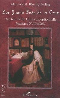Sor Juana Inès de la Cruz : une femme de lettres exceptionnelle : Mexique XVIIe siècle
