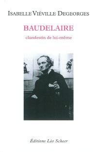 Baudelaire : clandestin de lui-même