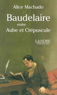 Baudelaire, entre aube et crépuscule