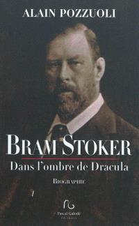 Bram Stoker, dans l'ombre de Dracula : biographie