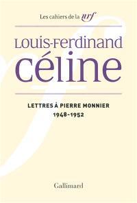 Cahiers Céline. Volume 12, Lettres à Pierre Monnier : 1948-1952