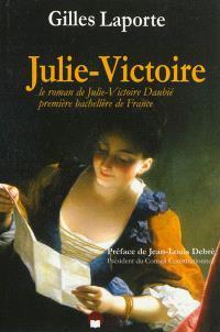 Julie-Victoire : le roman de Julie-Victoire Daubié, première bachelière de France