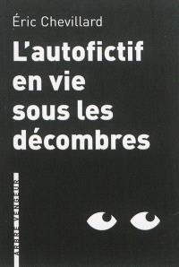 L'autofictif. Volume 6, L'autofictif en vie sous les décombres : journal 2012-2013