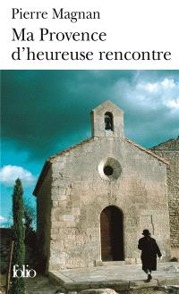 Ma Provence d'heureuse rencontre : guide secret