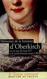 Mémoires de la baronne d'Oberkirch : sur la cour de Louis XVI et la société française avant 1789