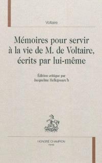 Mémoires pour servir à la vie de M. de Voltaire, écrits par lui-même