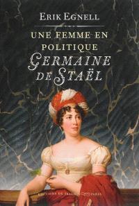 Une femme en politique : Germaine de Staël