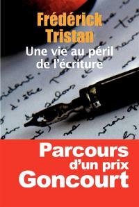 Une vie au péril de l'écriture : études et entretiens, 1954-2014