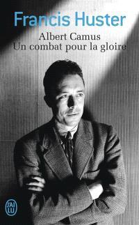 Albert Camus, un combat pour la gloire