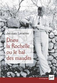 Drieu La Rochelle : ou le bal des maudits