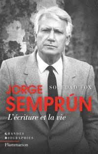 Jorge Semprun : l'écriture et la vie