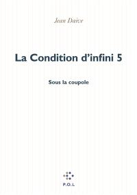 La condition d'infini. Volume 5, Sous la coupole : récit